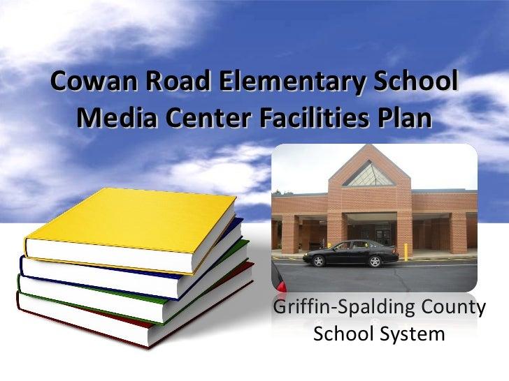 Cowan Road Elementary School  Media Center Facilities Plan                      Cowan Road                  Elementary Sch...
