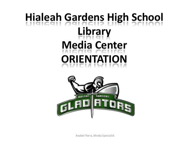Hialeah Gardens High School Library Media CenterORIENTATION<br />Anabel Parra, Media Specialist<br />