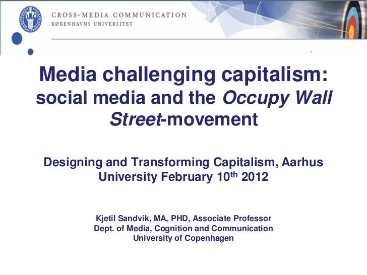 Media challenging capitalism:social media and the Occupy Wall        Street-movementDesigning and Transforming Capitalism,...