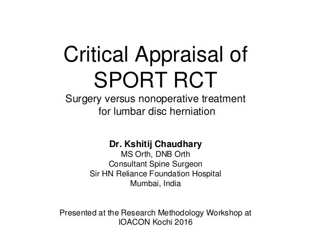 Critical Appraisal of SPORT RCT Surgery versus nonoperative treatment for lumbar disc herniation Dr. Kshitij Chaudhary MS ...