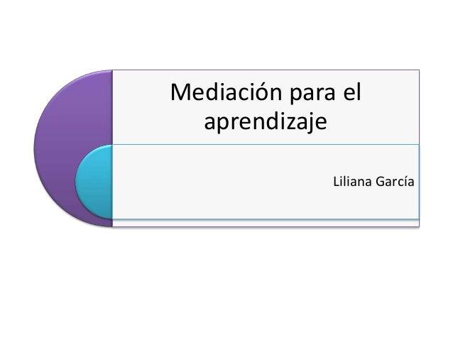 Mediación para el aprendizaje Liliana García