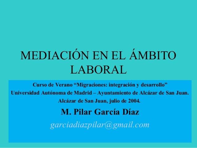 """MEDIACIÓN EN EL ÁMBITO LABORAL Curso de Verano """"Migraciones: integración y desarrollo"""" Universidad Autónoma de Madrid – Ay..."""