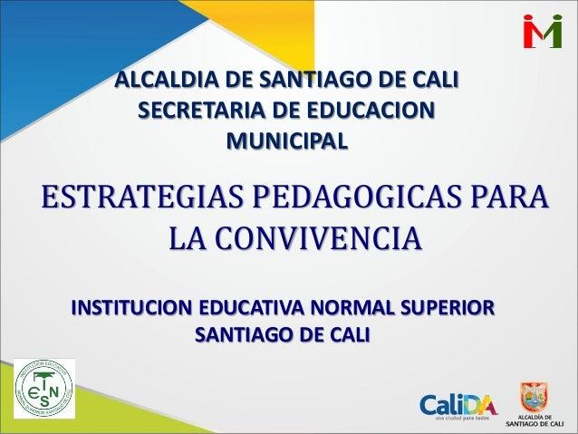 ALCALDIA DE SANTIAGO DE CALISECRETARIA DE EDUCACIONMUNICIPALESTRATEGIAS PEDAGOGICAS PARALA CONVIVENCIAINSTITUCION EDUCATIV...