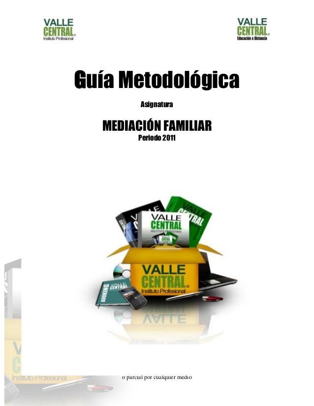Propiedad de Valle Central Prohibida su reproducción total o parcial por cualquier medio 1 Guía Metodológica Asignatura ME...