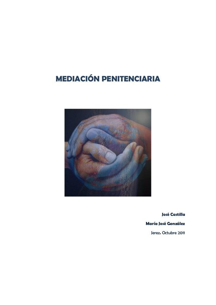 MEDIACIÓN PENITENCIARIA                                                José Castilla                   María José Gonzále...