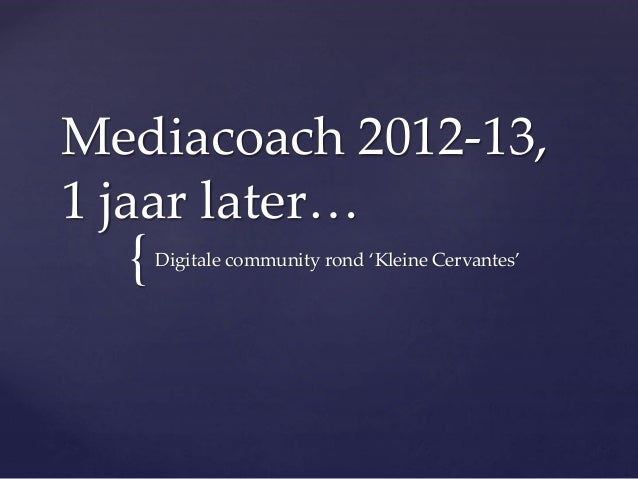 { Mediacoach 2012-13, 1 jaar later… Digitale community rond 'Kleine Cervantes'