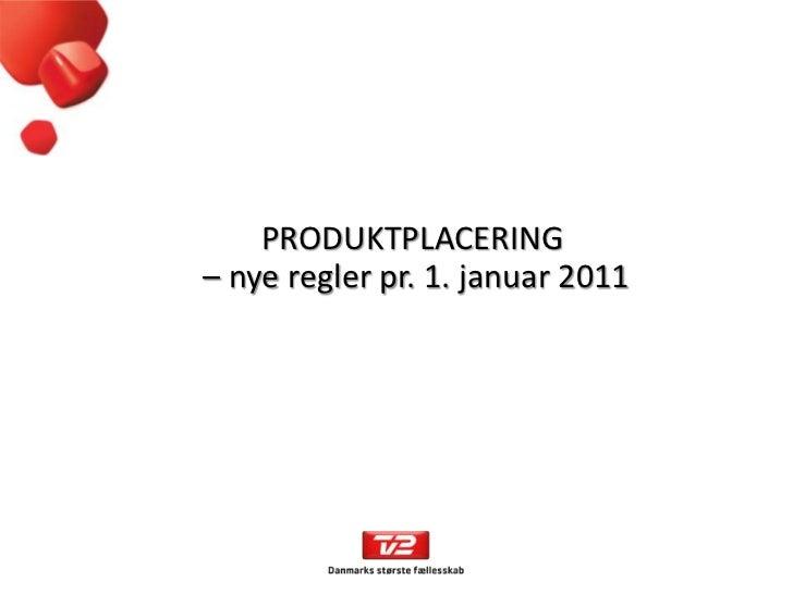 PRODUKTPLACERING– nye regler pr. 1. januar 2011