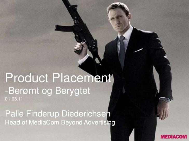 Product Placement-Berømt og Berygtet01.03.11Palle Finderup DiederichsenHead of MediaCom Beyond Advertising