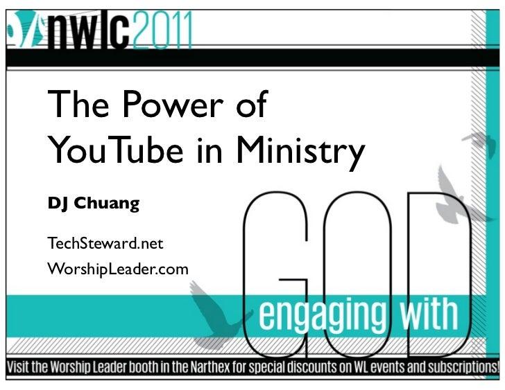 The Power ofYouTube in MinistryDJ ChuangTechSteward.netWorshipLeader.com