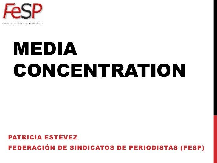 Media concentration<br />Patricia Estévez<br />Federación de Sindicatos de Periodistas (FeSP)<br />