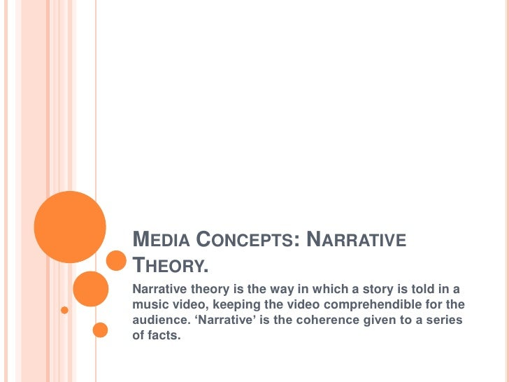 Media Concepts: Narrative Theory.<br />Narrative theory is the way in which a story is told in a music video, keeping the ...