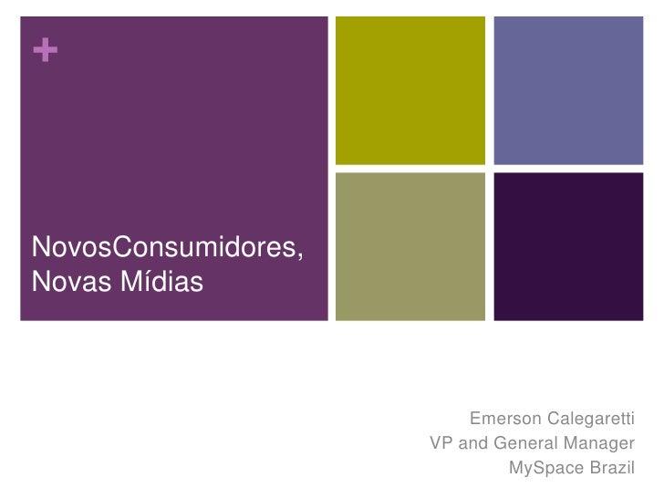 +   NovosConsumidores, Novas Mídias                             Emerson Calegaretti                      VP and General Ma...