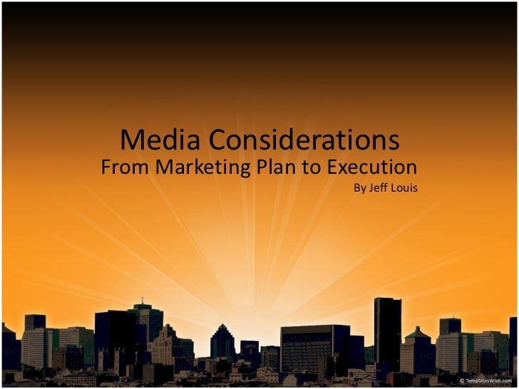 Media Considerations From Marketing Plan to Execution                          By Jeff Louis