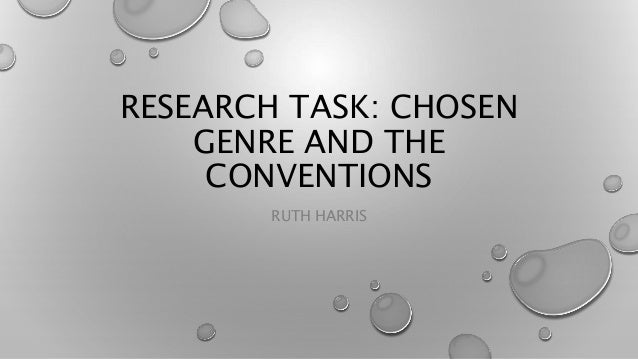 RESEARCH TASK: CHOSEN GENRE AND THE CONVENTIONS RUTH HARRIS