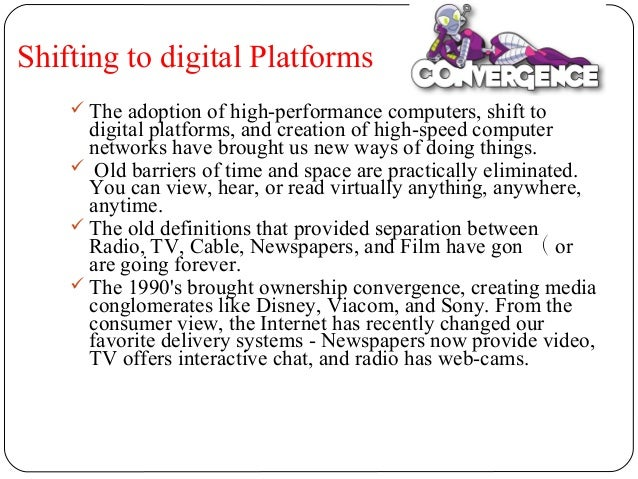 convergence in media These are some of the type of technolgies that faces convergence with these technolgies media convergence have become very popular it.