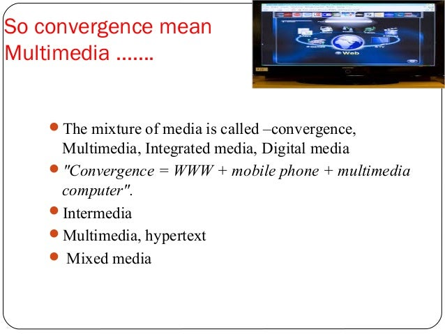 media convergence of tv Interactive television (also known as itv or itv) is a form of media convergence, adding data services to traditional television technology throughout its history.