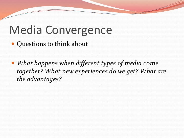 media convergence 2 essay On the one hand, some authors point to an increasing convergence on specific forms of artistic, culinary, or musical culture — usually, but not exclusively, moving from the united states.