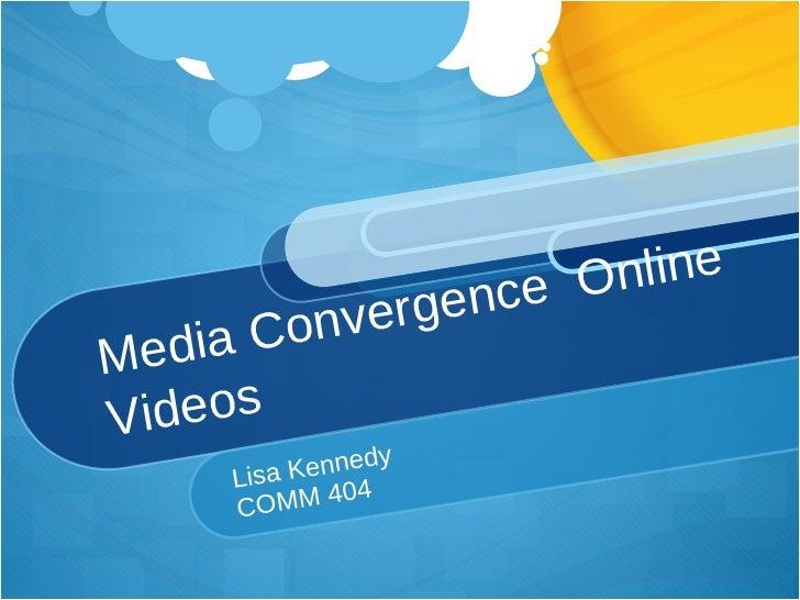 Media Convergence  Online Videos Lisa Kennedy COMM 404