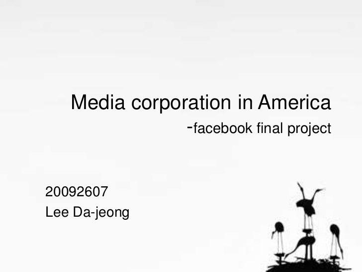 Media corporation in America               -facebook final project20092607Lee Da-jeong
