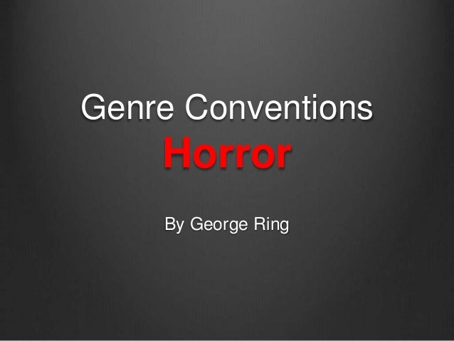 Genre Conventions  Horror  By George Ring