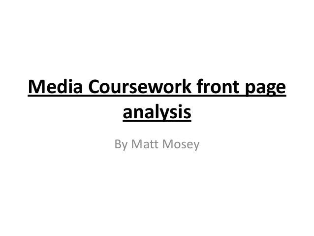 Media Coursework front page         analysis         By Matt Mosey