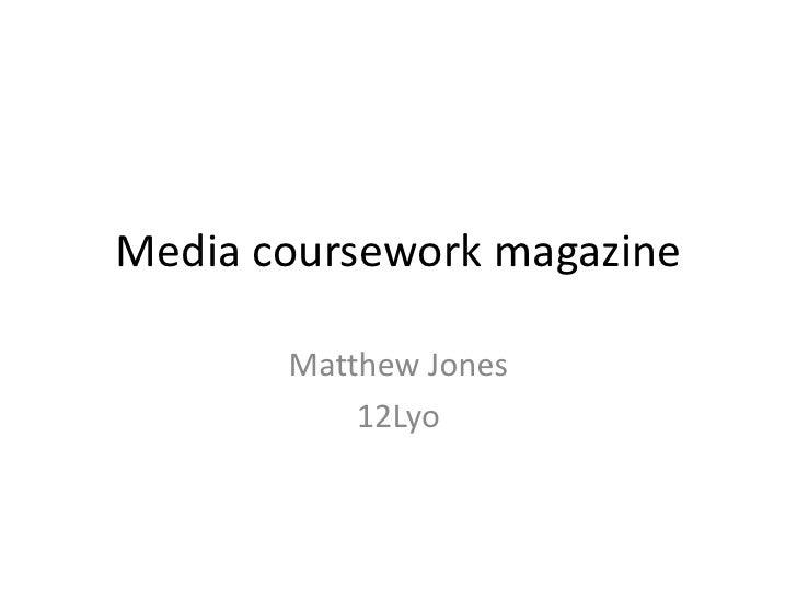 Media coursework magazine<br />Matthew Jones<br />12Lyo<br />