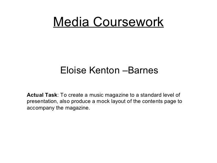 Media Coursework             Eloise Kenton –BarnesActual Task: To create a music magazine to a standard level ofpresentati...