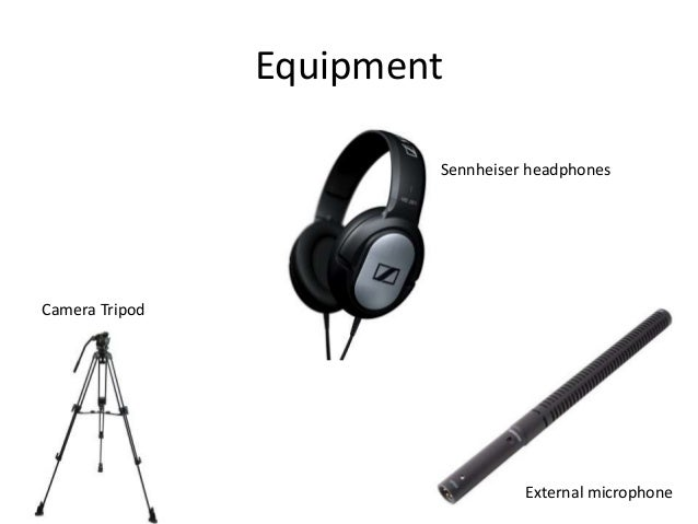 Equipment External microphone Sennheiser headphones Camera Tripod