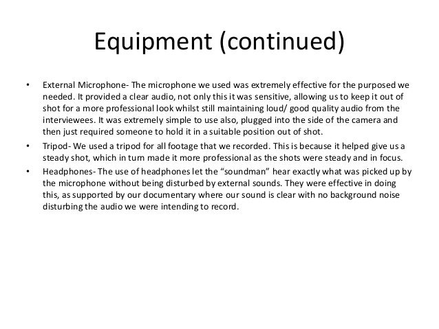 Equipment (continued) • External Microphone- The microphone we used was extremely effective for the purposed we needed. It...