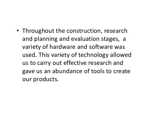 • Throughout the construction, research and planning and evaluation stages, a variety of hardware and software was used. T...