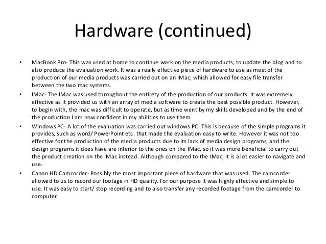 Hardware (continued) • MacBook Pro- This was used at home to continue work on the media products, to update the blog and t...