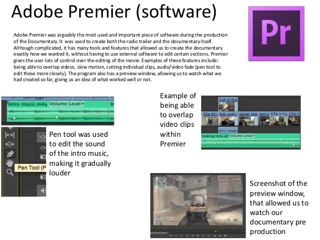 Adobe Premier (software) Adobe Premier was arguably the most used and important piece of software during the production of...