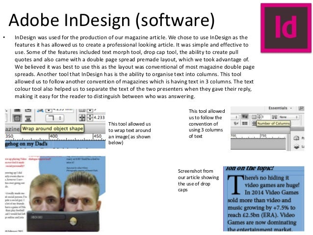 Adobe InDesign (software) • InDesign was used for the production of our magazine article. We chose to use InDesign as the ...