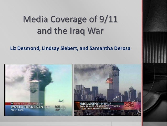 Media Coverage of 9/11and the Iraq WarLiz Desmond, Lindsay Siebert, and Samantha Derosa