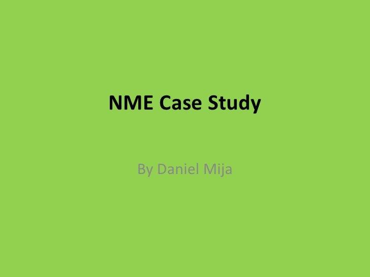 NME Case Study<br />By Daniel Mija<br />