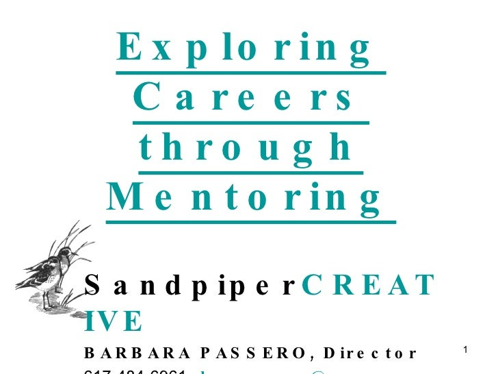 Exploring Careers through Mentoring Sandpiper CREATIVE BARBARA PASSERO, Director 617-484-6961   bpassero @ camkit.info   w...