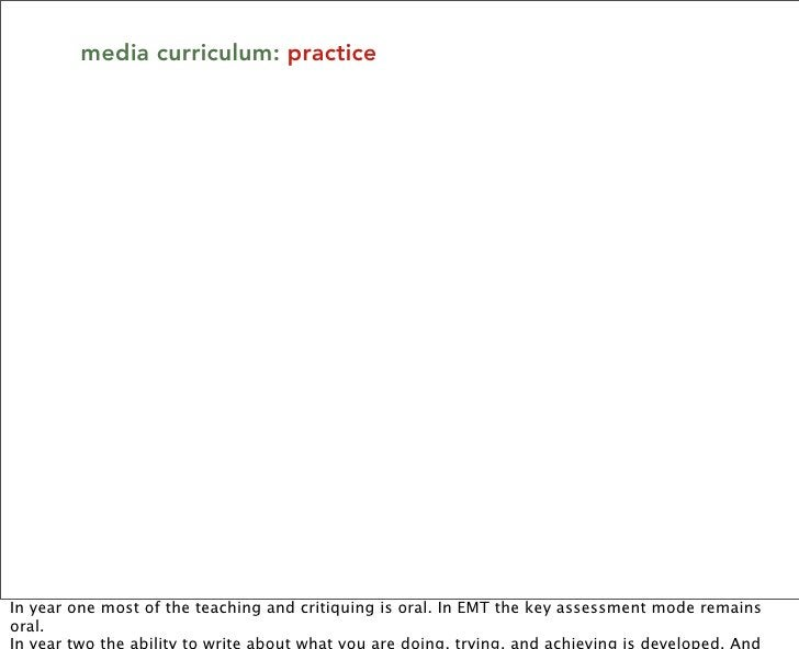 media curriculum: practice     In year one most of the teaching and critiquing is oral. In EMT the key assessment mode rem...