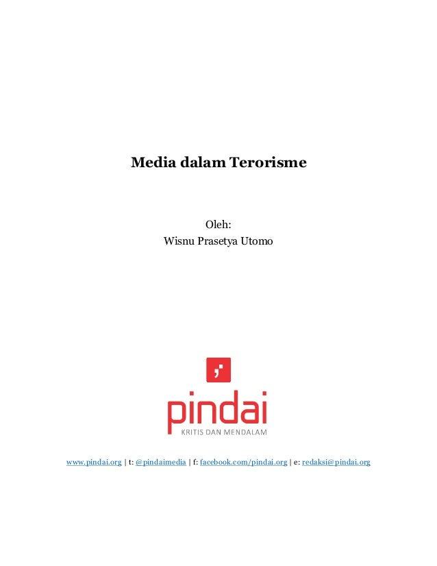 Media dalam Terorisme Oleh: Wisnu Prasetya Utomo www.pindai.org | t: @pindaimedia | f: facebook.com/pindai.org | e: redaks...