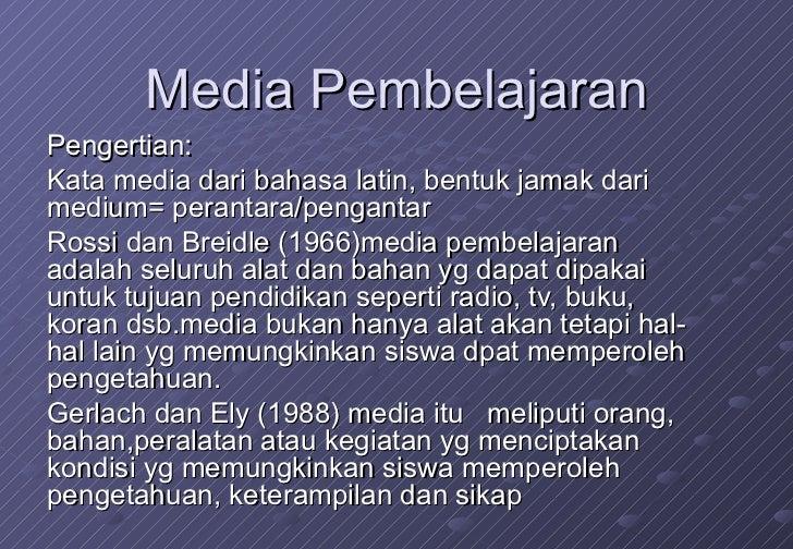 Media Pembelajaran Pengertian: Kata media dari bahasa latin, bentuk jamak dari medium= perantara/pengantar Rossi dan Breid...