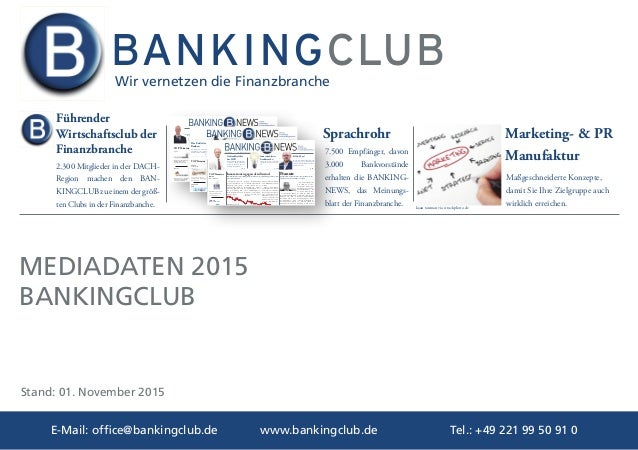 www.bankingclub.deE-Mail: office@bankingclub.de Tel.: +49 221 99 50 91 0 Wir vernetzen die Finanzbranche MEDIADATEN 2015 B...