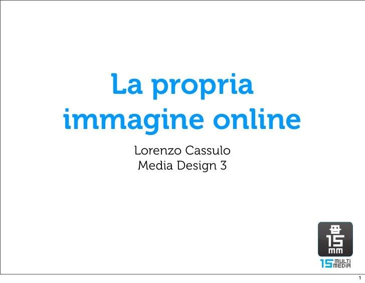 La propriaimmagine online    Lorenzo Cassulo     Media Design 3                      1