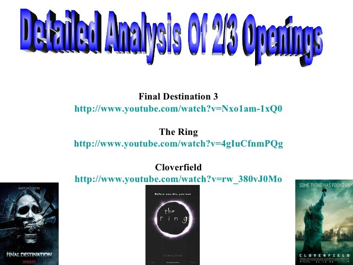 Final Destination 3 http:// www.youtube.com/watch?v =Nxo1am-1xQ0 The Ring http:// www.youtube.com/watch?v =4gIuCfnmPQg Clo...
