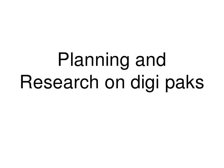 Planning and Research on digi paks<br />