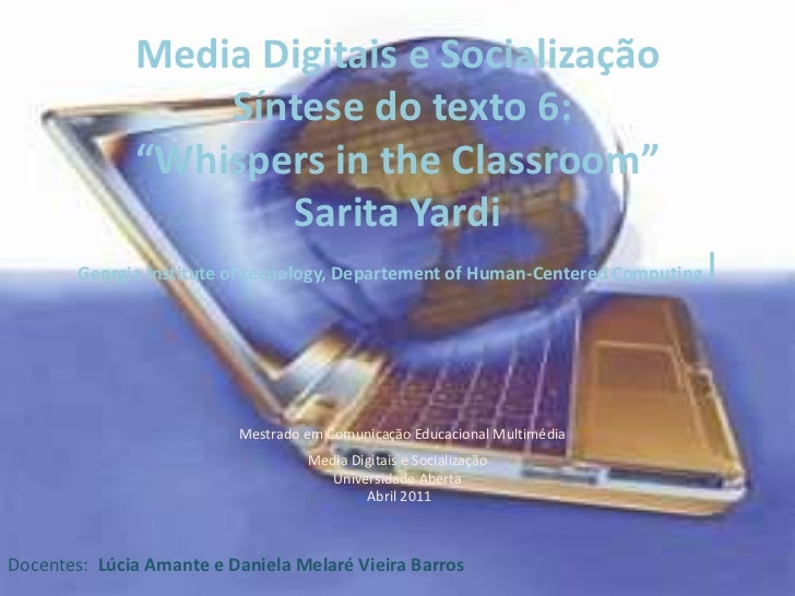 "Media Digitais e Socialização Síntese do texto 6: ""Whispers in theClassroom"" Sarita YardiGeorgiaInstituteoftecnology, Depa..."