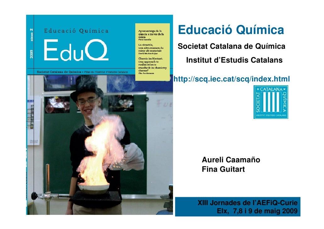 Educació Química  Societat Catalana de Química    Institut d'Estudis Catalans  http://scq.iec.cat/scq/index.html          ...