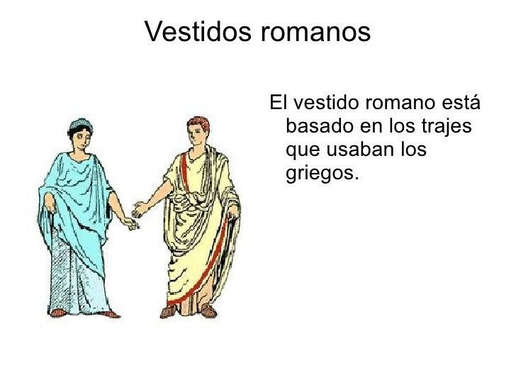 Vestidos romanos <ul><li>El vestido romano está basado en los trajes que usaban los griegos. </li></ul>