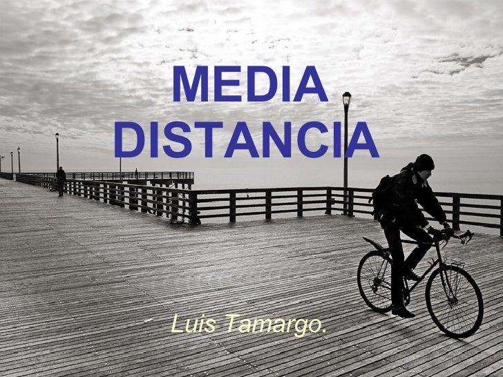 MEDIA DISTANCIA   Luis Tamargo.