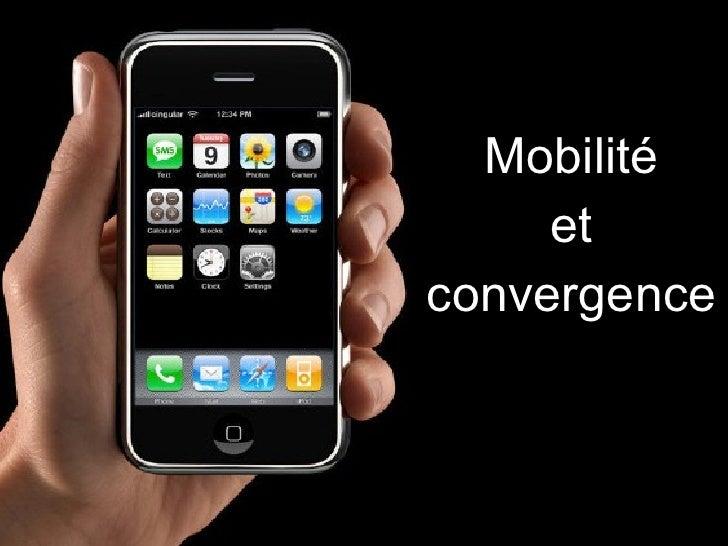 <ul><li>Mobilité </li></ul><ul><li>et  </li></ul><ul><li>convergence </li></ul>