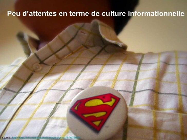 Peu d'attentes en terme de culture informationnelle Source :  http://www.flickr.com/photos/chandramarsono/3616516964/