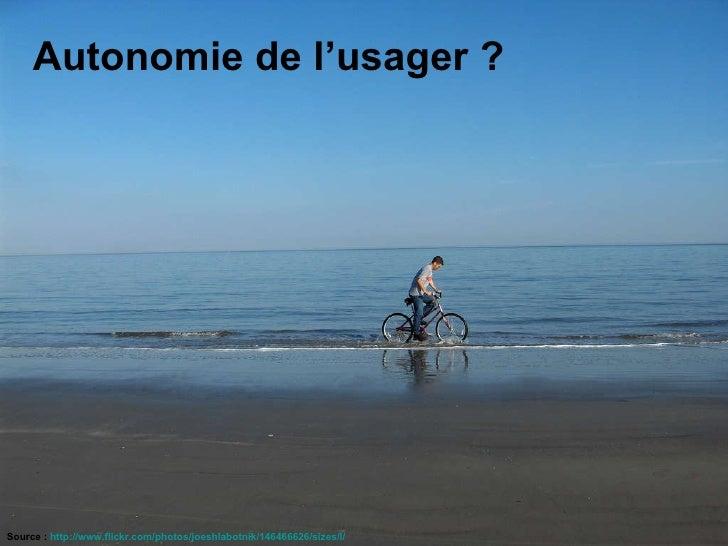 Autonomie de l'usager ? Source :  http://www.flickr.com/photos/joeshlabotnik/146466626/sizes/l/